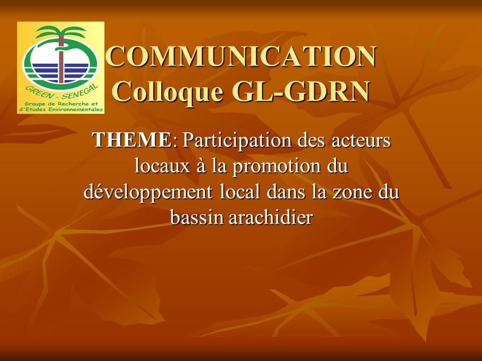 COMMUNICATION Colloque GL-GDRN THEME: Participation des acteurs locaux à la promotion du développement local dans la zone du bassin arachidier
