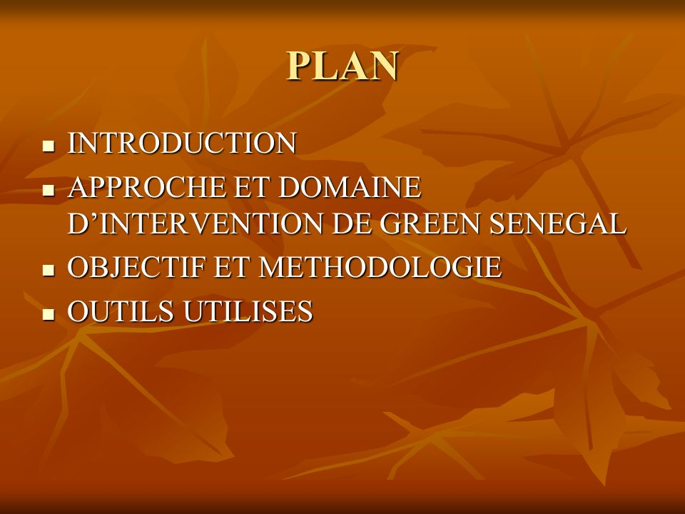 PLAN INTRODUCTION INTRODUCTION APPROCHE ET DOMAINE DINTERVENTION DE GREEN SENEGAL APPROCHE ET DOMAINE DINTERVENTION DE GREEN SENEGAL OBJECTIF ET METHODOLOGIE OBJECTIF ET METHODOLOGIE OUTILS UTILISES OUTILS UTILISES