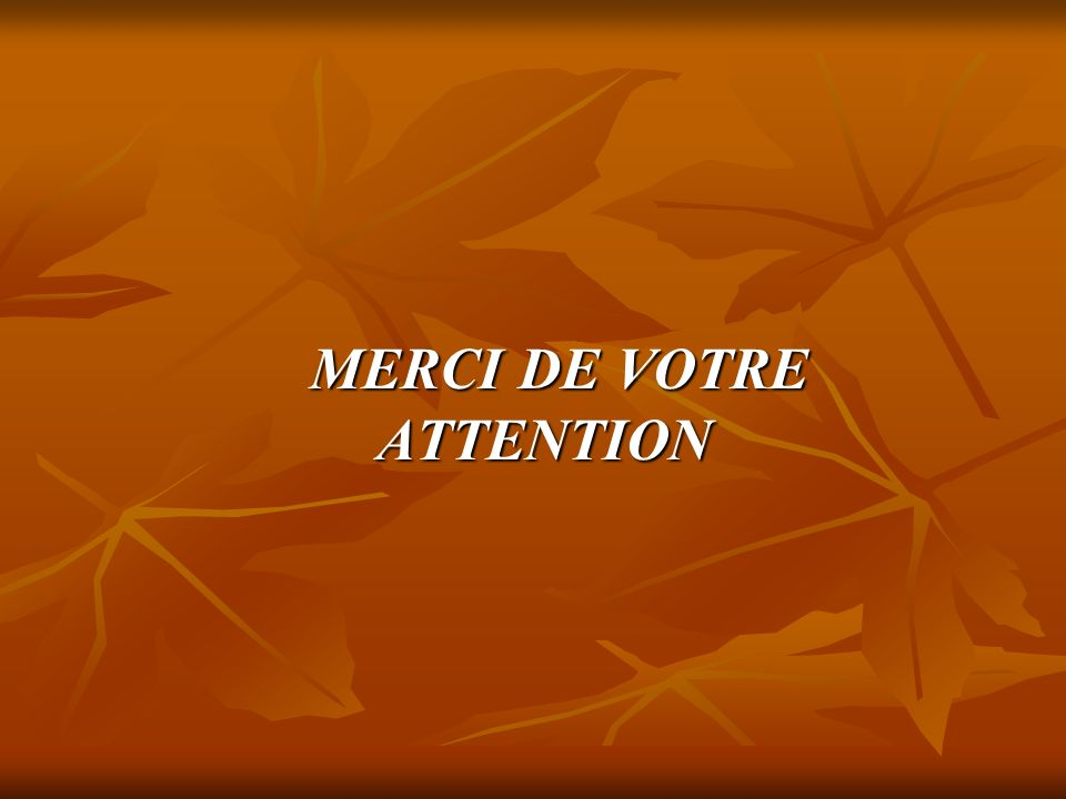MERCI DE VOTRE ATTENTION MERCI DE VOTRE ATTENTION