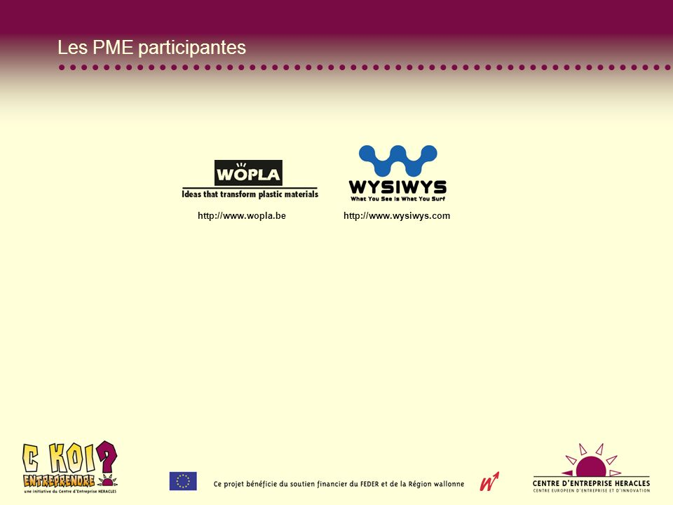 Les PME participantes http://www.wopla.be http://www.wysiwys.com