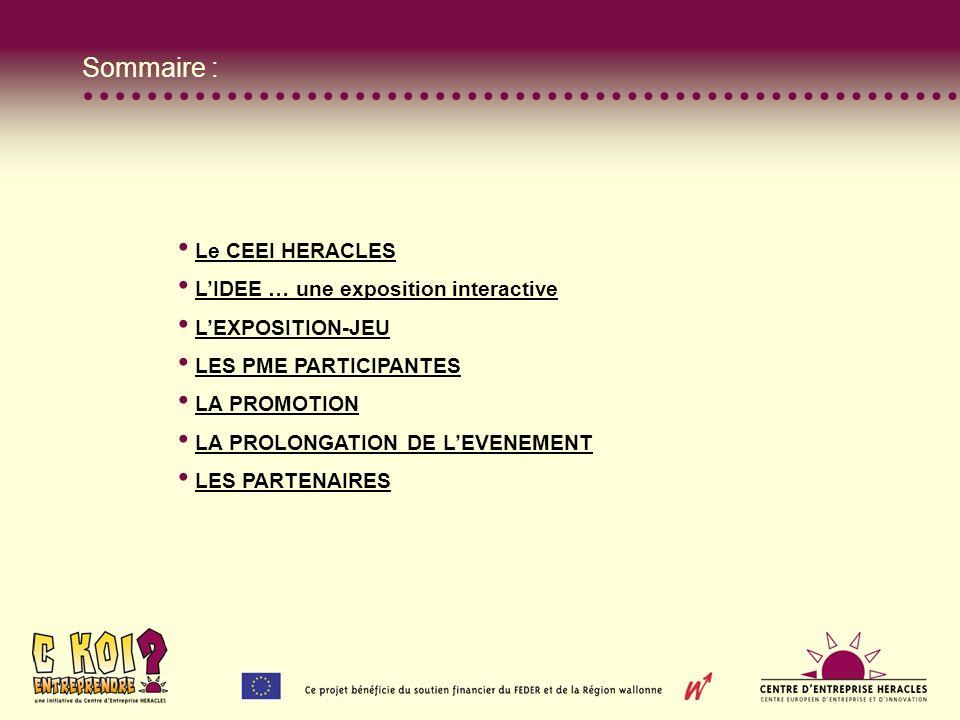 Sommaire : Le CEEI HERACLES LIDEE … une exposition interactive LEXPOSITION-JEU LES PME PARTICIPANTES LA PROMOTION LA PROLONGATION DE LEVENEMENT LES PARTENAIRES