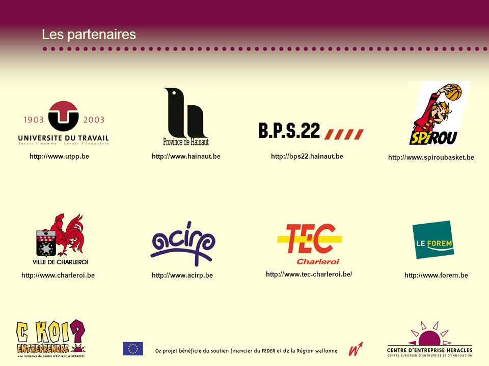 Les partenaires http://www.utpp.be http://www.hainaut.be http://bps22.hainaut.be http://www.spiroubasket.be http://www.charleroi.be http://www.acirp.be http://www.tec-charleroi.be/ http://www.forem.be