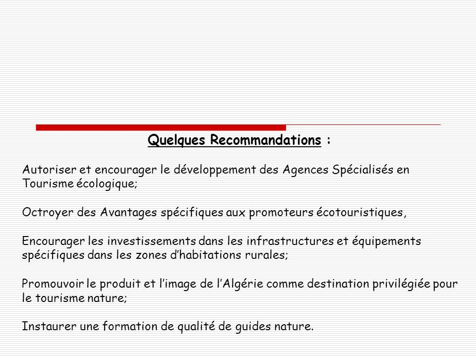 Quelques Recommandations : Autoriser et encourager le développement des Agences Spécialisés en Tourisme écologique; Octroyer des Avantages spécifiques