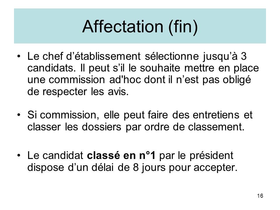 16 Affectation (fin) Le chef détablissement sélectionne jusquà 3 candidats. Il peut sil le souhaite mettre en place une commission ad'hoc dont il nest