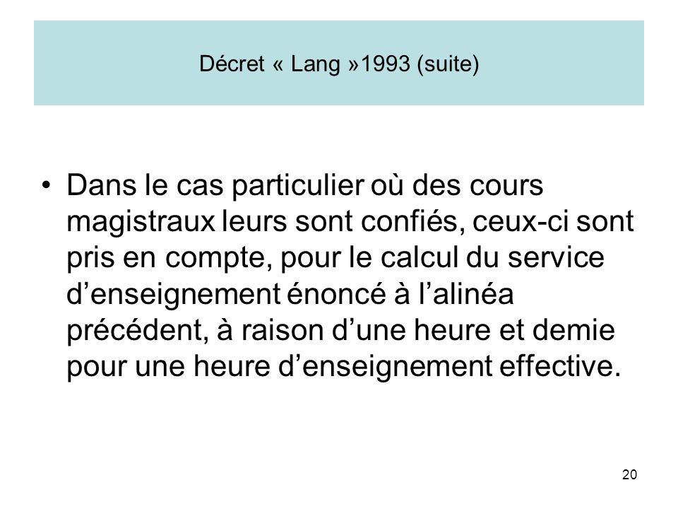 20 Décret « Lang »1993 (suite) Dans le cas particulier où des cours magistraux leurs sont confiés, ceux-ci sont pris en compte, pour le calcul du serv