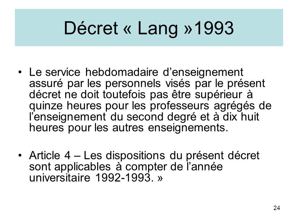 24 Décret « Lang »1993 Le service hebdomadaire denseignement assuré par les personnels visés par le présent décret ne doit toutefois pas être supérieu