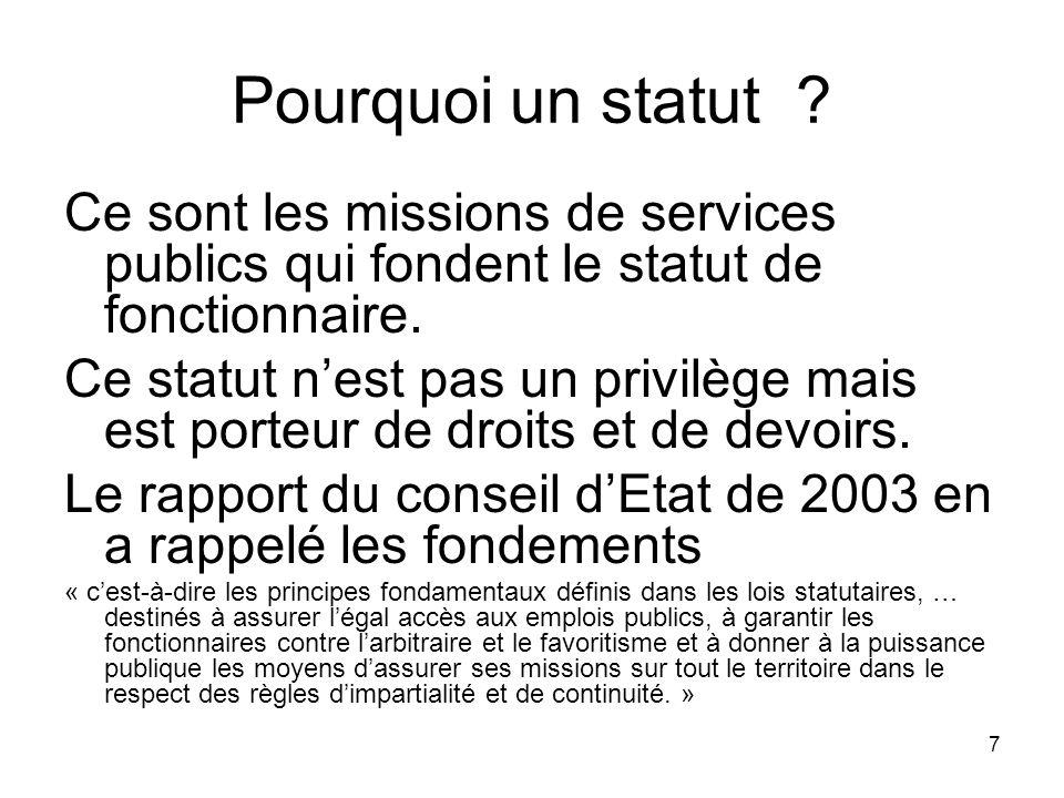 7 Pourquoi un statut ? Ce sont les missions de services publics qui fondent le statut de fonctionnaire. Ce statut nest pas un privilège mais est porte