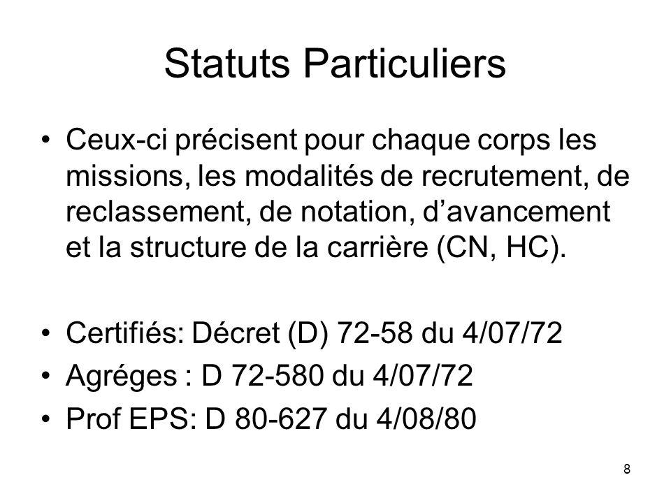 8 Statuts Particuliers Ceux-ci précisent pour chaque corps les missions, les modalités de recrutement, de reclassement, de notation, davancement et la