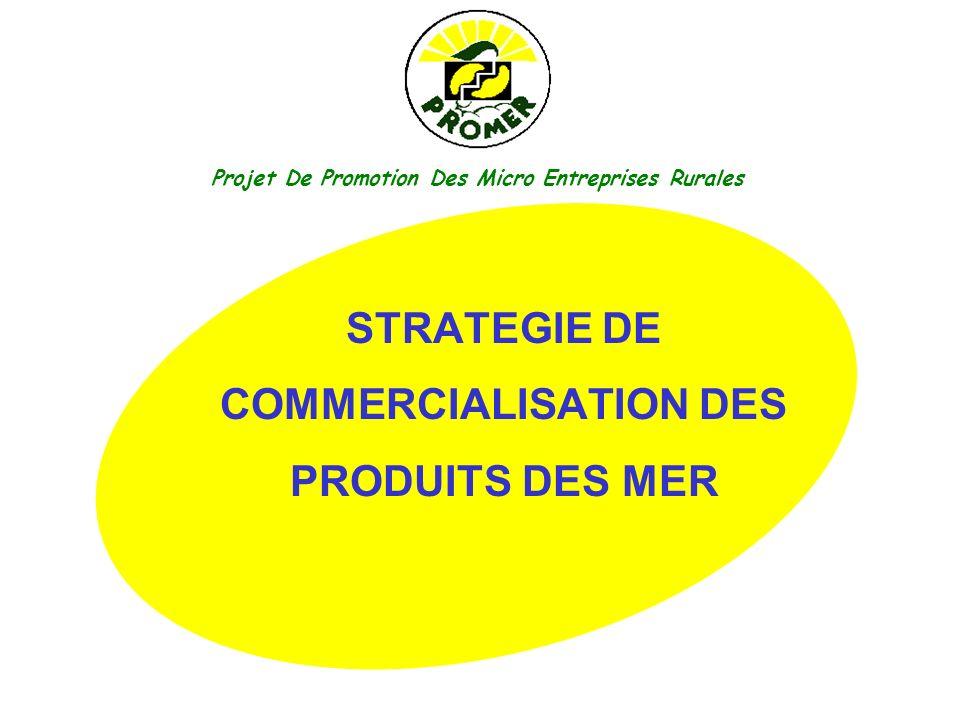 Projet De Promotion Des Micro Entreprises Rurales STRATEGIE DE COMMERCIALISATION DES PRODUITS DES MER
