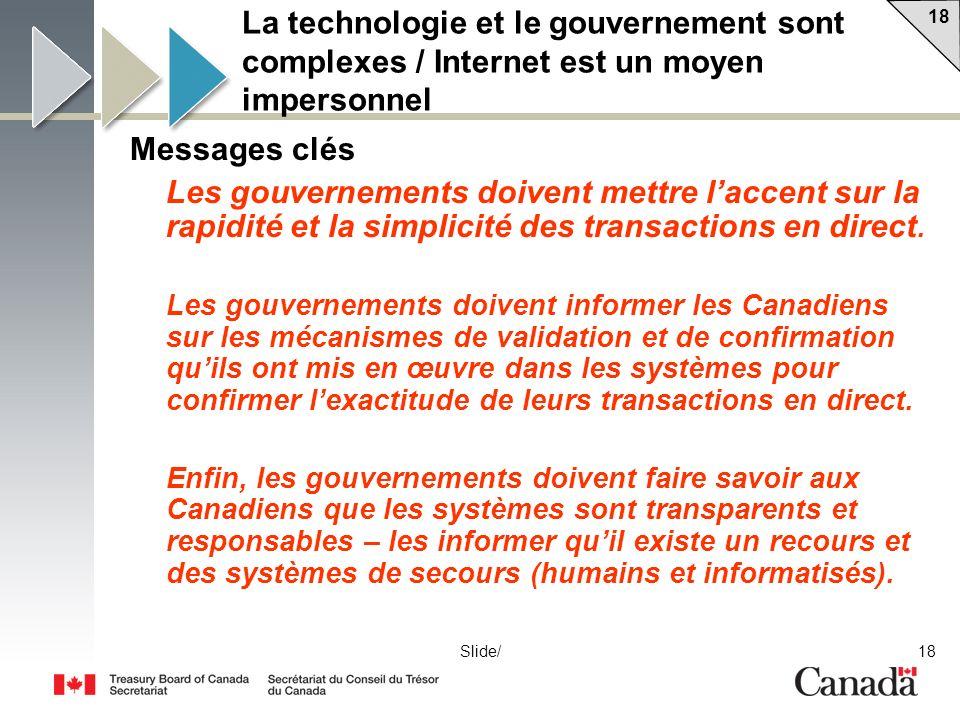 18 Slide/ La technologie et le gouvernement sont complexes / Internet est un moyen impersonnel Messages clés Les gouvernements doivent mettre laccent sur la rapidité et la simplicité des transactions en direct.
