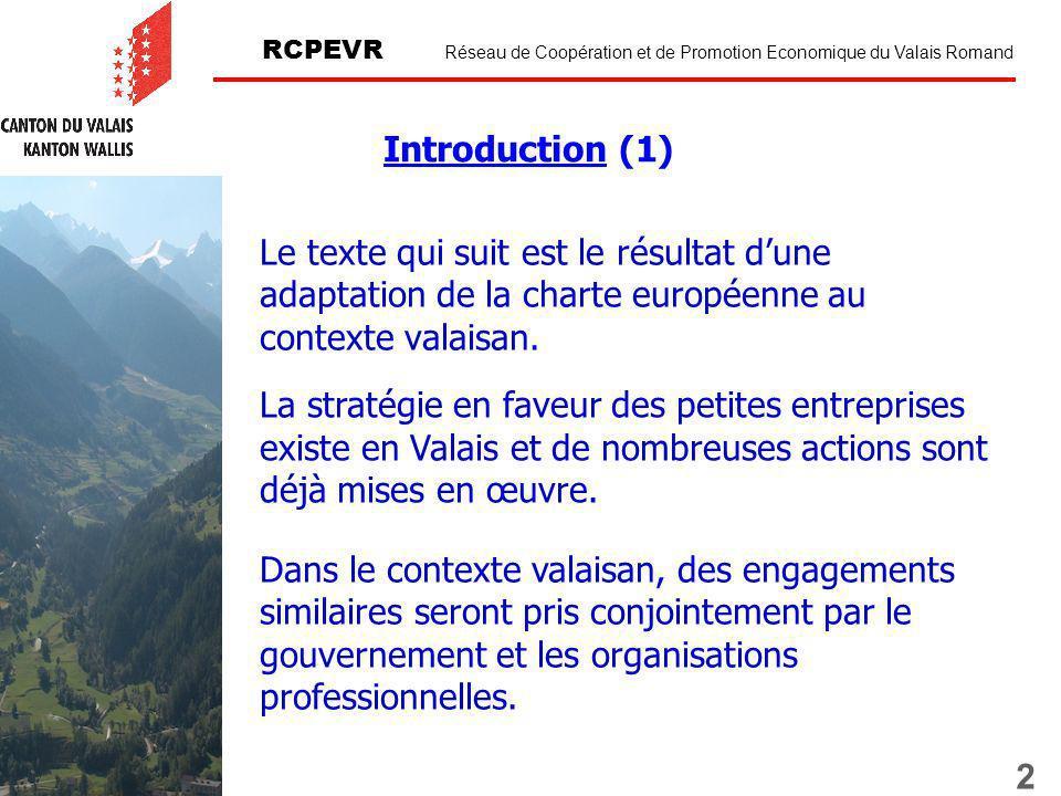 3 RCPEVR Réseau de Coopération et de Promotion Economique du Valais Romand Les actions au profit des petites entreprises doivent tenir compte du développement durable et correspondre à la stratégie du développement économique valaisan.