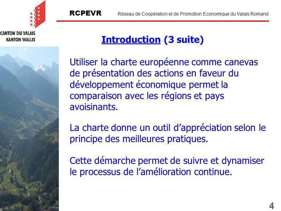 4 RCPEVR Réseau de Coopération et de Promotion Economique du Valais Romand Utiliser la charte européenne comme canevas de présentation des actions en faveur du développement économique permet la comparaison avec les régions et pays avoisinants.