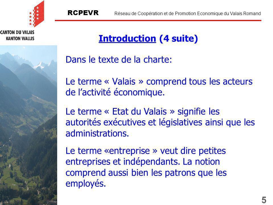 5 RCPEVR Réseau de Coopération et de Promotion Economique du Valais Romand Dans le texte de la charte: Le terme « Valais » comprend tous les acteurs de lactivité économique.