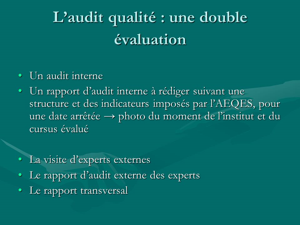 Laudit qualité : une double évaluation Un audit interneUn audit interne Un rapport daudit interne à rédiger suivant une structure et des indicateurs i