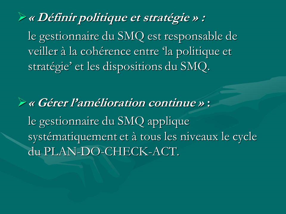 « Définir politique et stratégie » : « Définir politique et stratégie » : le gestionnaire du SMQ est responsable de veiller à la cohérence entre la politique et stratégie et les dispositions du SMQ.
