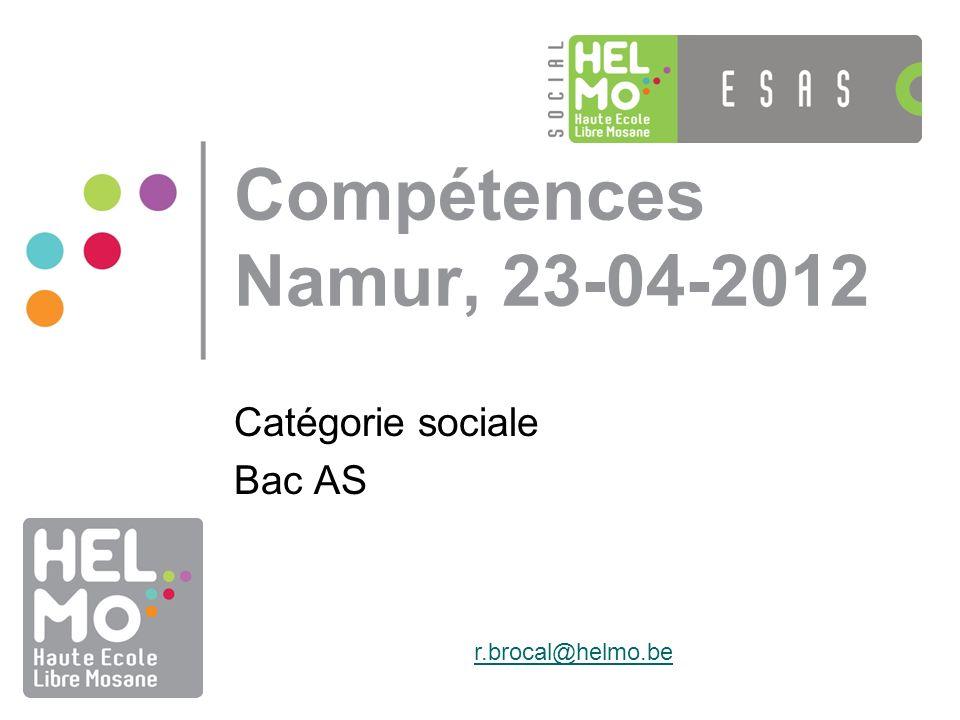 Compétences Namur, 23-04-2012 Catégorie sociale Bac AS r.brocal@helmo.be