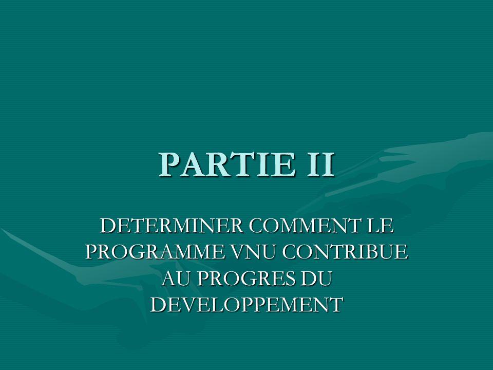 PARTIE II DETERMINER COMMENT LE PROGRAMME VNU CONTRIBUE AU PROGRES DU DEVELOPPEMENT