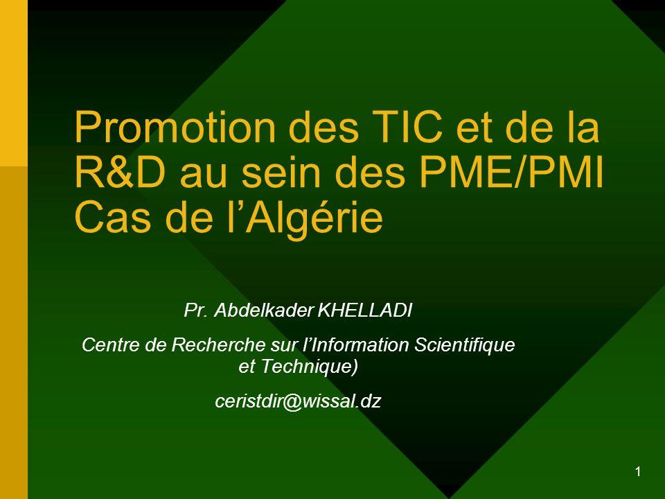 1 Promotion des TIC et de la R&D au sein des PME/PMI Cas de lAlgérie Pr. Abdelkader KHELLADI Centre de Recherche sur lInformation Scientifique et Tech