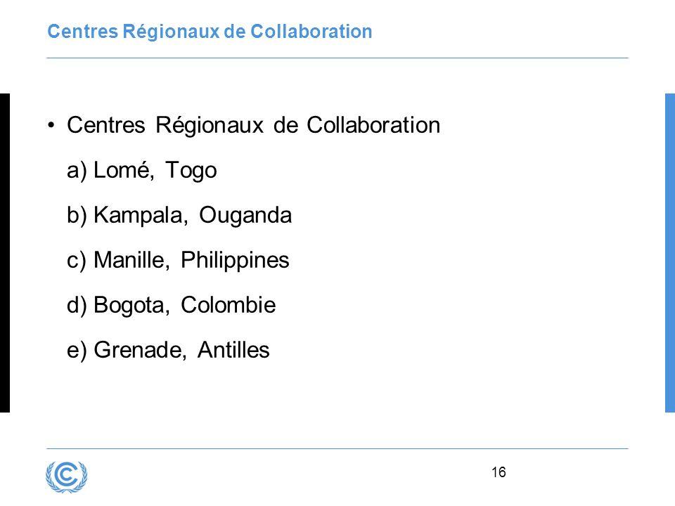 16 Centres Régionaux de Collaboration a)Lomé, Togo b)Kampala, Ouganda c)Manille, Philippines d)Bogota, Colombie e)Grenade, Antilles