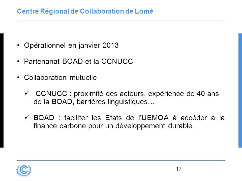 17 Centre Régional de Collaboration de Lomé Opérationnel en janvier 2013 Partenariat BOAD et la CCNUCC Collaboration mutuelle CCNUCC : proximité des a