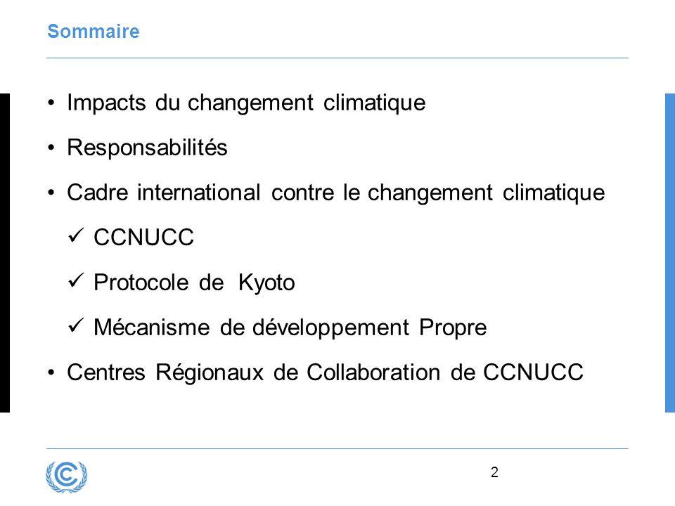2 Sommaire Impacts du changement climatique Responsabilités Cadre international contre le changement climatique CCNUCC Protocole de Kyoto Mécanisme de