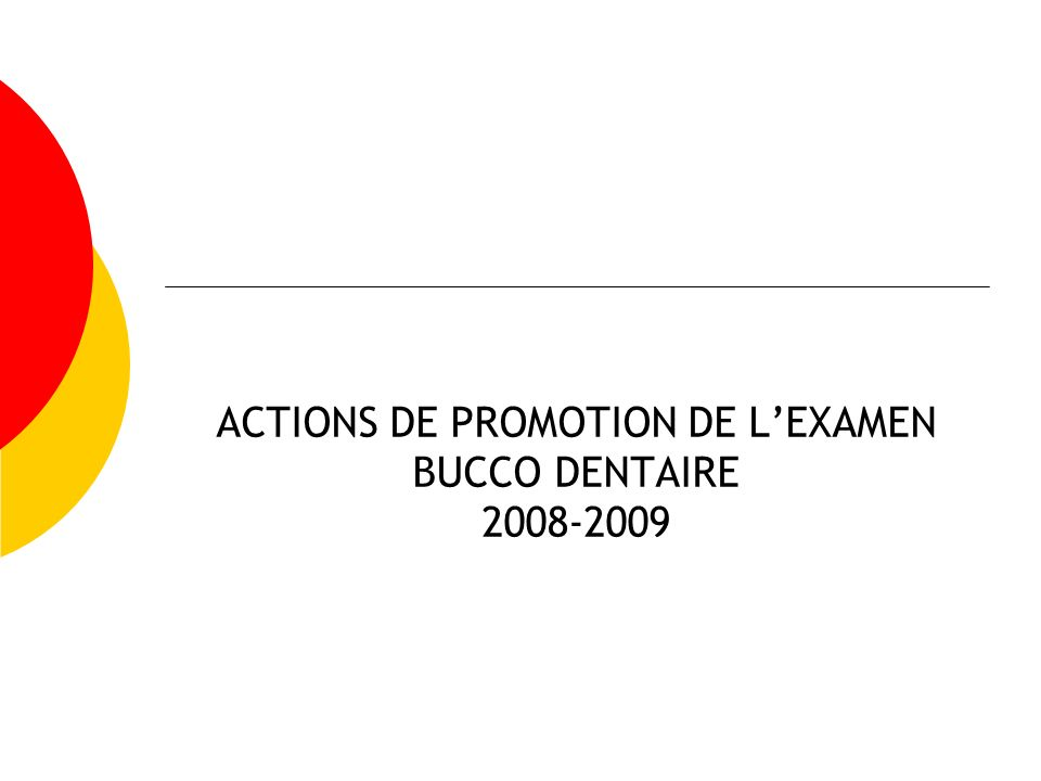 ACTIONS DE PROMOTION DE LEXAMEN BUCCO DENTAIRE 2008-2009