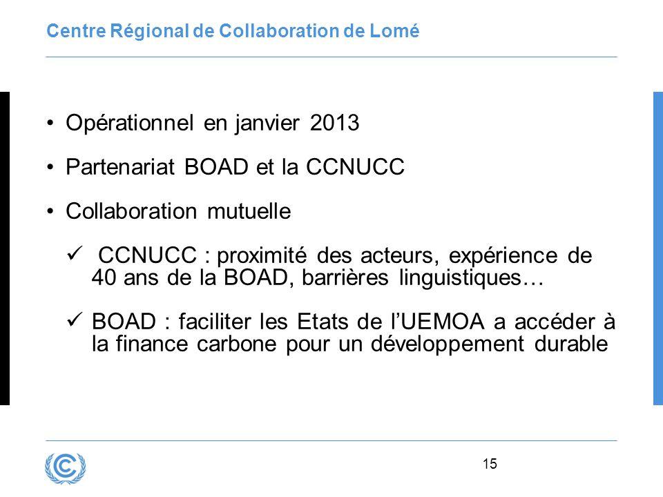 15 Centre Régional de Collaboration de Lomé Opérationnel en janvier 2013 Partenariat BOAD et la CCNUCC Collaboration mutuelle CCNUCC : proximité des a