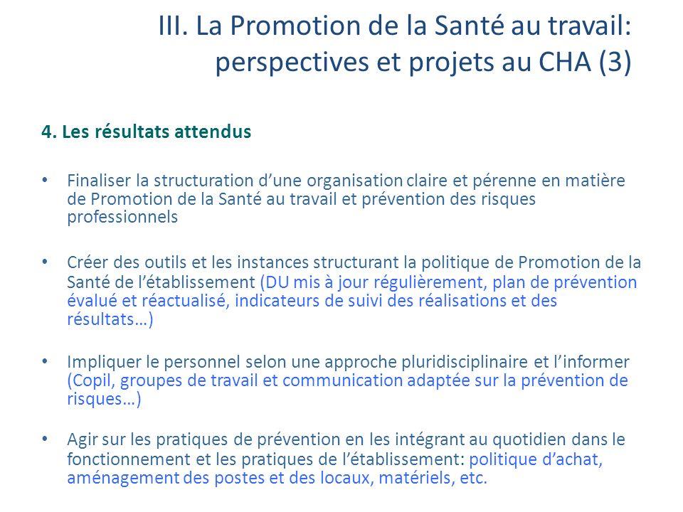 III. La Promotion de la Santé au travail: perspectives et projets au CHA (3) 4. Les résultats attendus Finaliser la structuration dune organisation cl