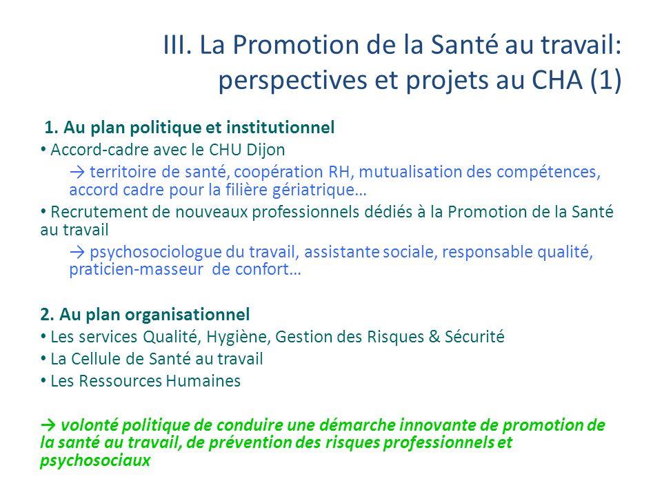 III. La Promotion de la Santé au travail: perspectives et projets au CHA (1) 1. Au plan politique et institutionnel Accord-cadre avec le CHU Dijon ter