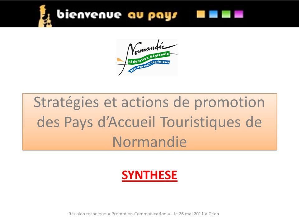 Stratégies et actions de promotion des Pays dAccueil Touristiques de Normandie SYNTHESE Réunion technique « Promotion-Communication » - le 26 mai 2011 à Caen