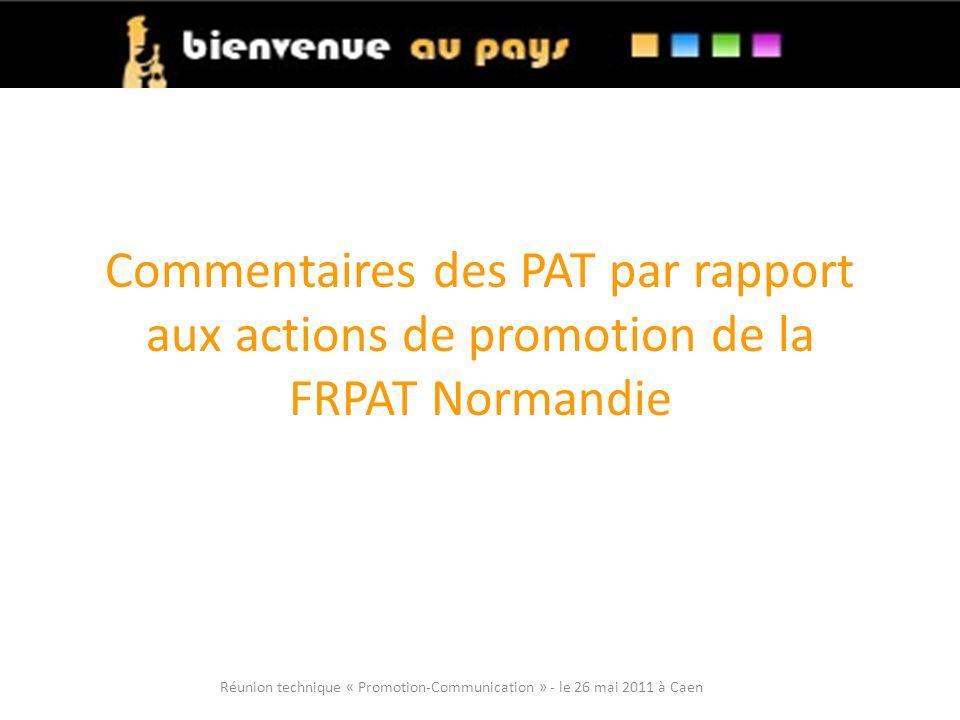 Commentaires des PAT par rapport aux actions de promotion de la FRPAT Normandie Réunion technique « Promotion-Communication » - le 26 mai 2011 à Caen