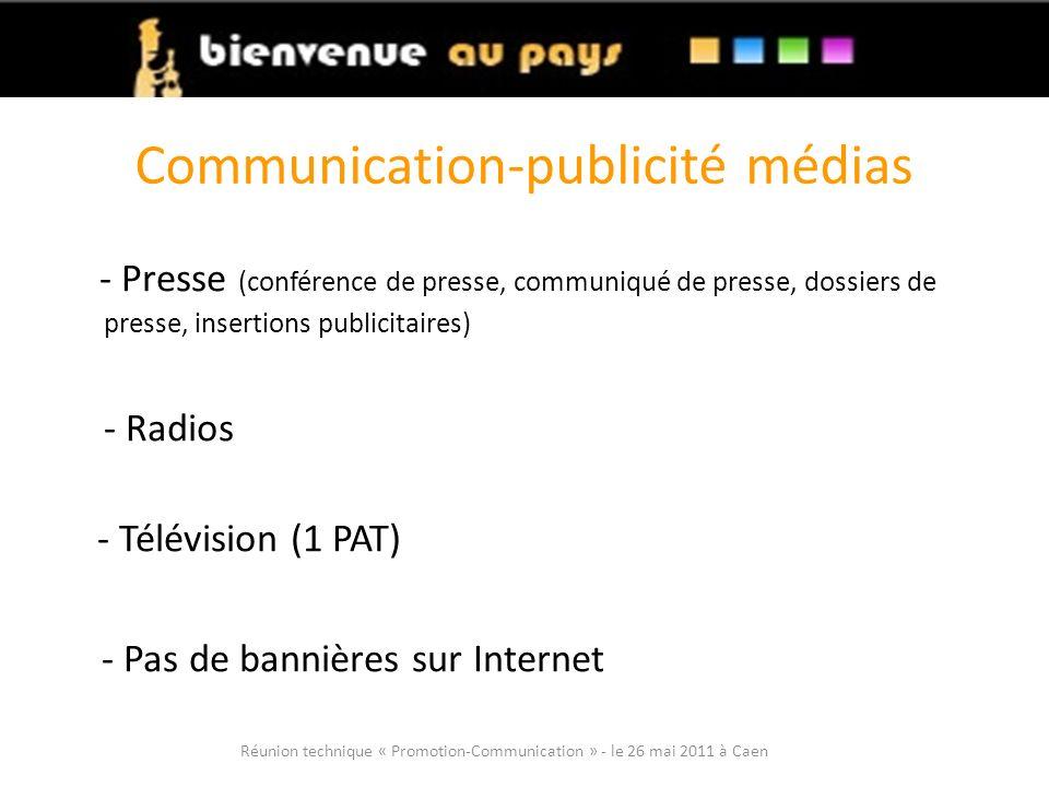 Communication-publicité médias - Presse (conférence de presse, communiqué de presse, dossiers de presse, insertions publicitaires) - Radios - Télévision (1 PAT) - Pas de bannières sur Internet Réunion technique « Promotion-Communication » - le 26 mai 2011 à Caen