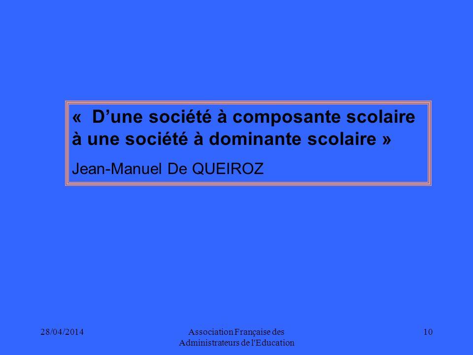 28/04/2014Association Française des Administrateurs de l Education 10 « Dune société à composante scolaire à une société à dominante scolaire » Jean-Manuel De QUEIROZ