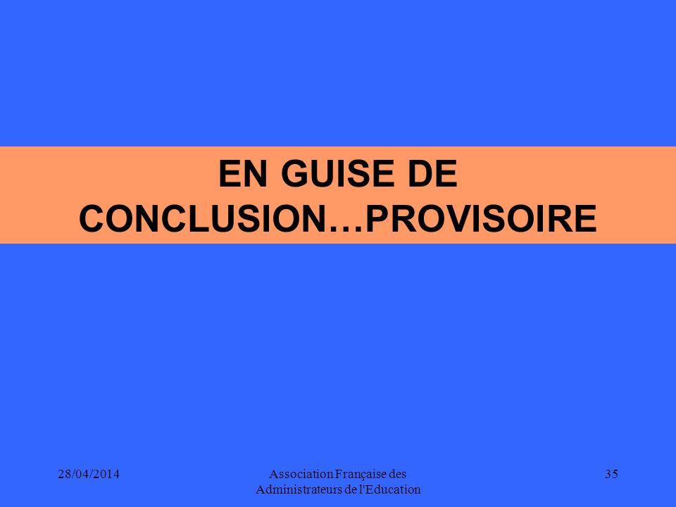 28/04/2014Association Française des Administrateurs de l Education 35 EN GUISE DE CONCLUSION…PROVISOIRE