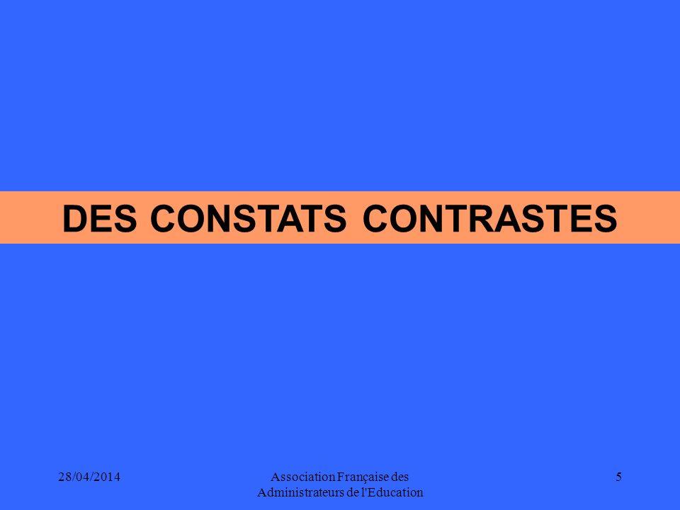 28/04/2014Association Française des Administrateurs de l Education 5 DES CONSTATS CONTRASTES