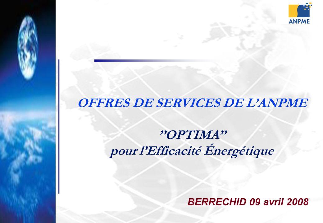 OFFRES DE SERVICES DE LANPME OPTIMA pour lEfficacité Énergétique BERRECHID 09 avril 2008