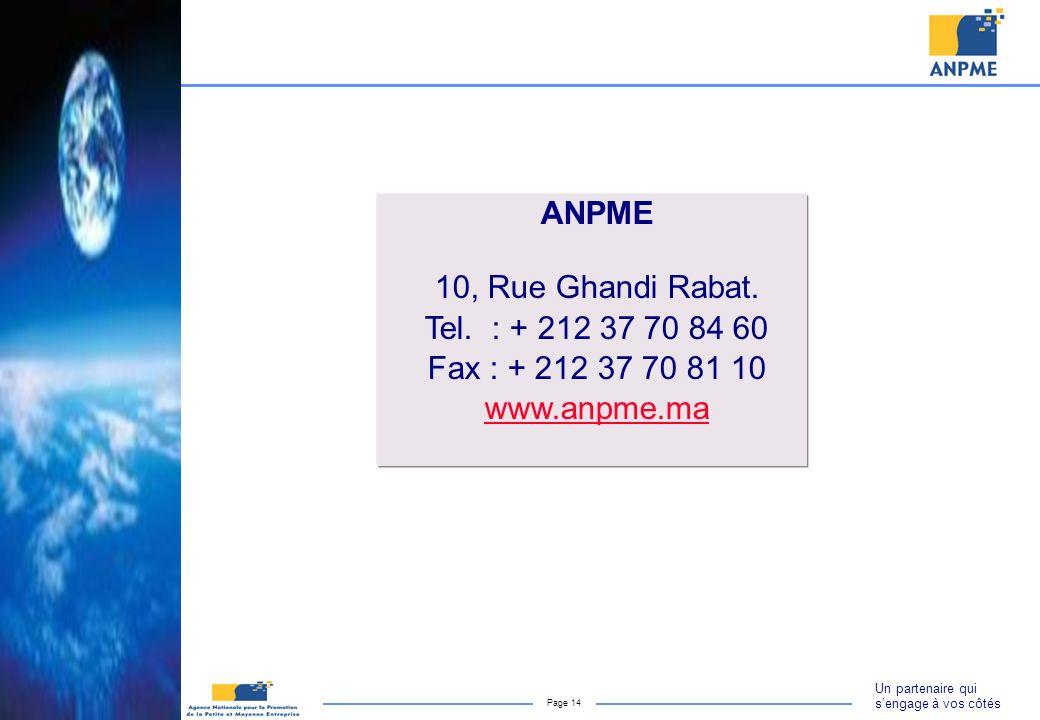 Un partenaire qui sengage à vos côtés Page 14 ANPME 10, Rue Ghandi Rabat. Tel. : + 212 37 70 84 60 Fax : + 212 37 70 81 10 www.anpme.ma
