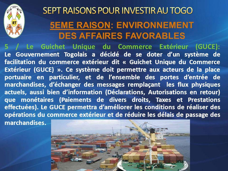 5 / Le Guichet Unique du Commerce Extérieur (GUCE): Le Gouvernement Togolais a décidé de se doter dun système de facilitation du commerce extérieur di