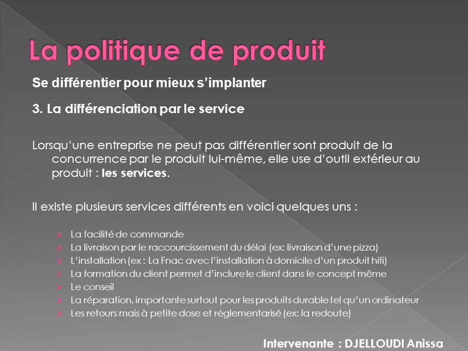 3. La différenciation par le service Lorsquune entreprise ne peut pas différentier sont produit de la concurrence par le produit lui-même, elle use do