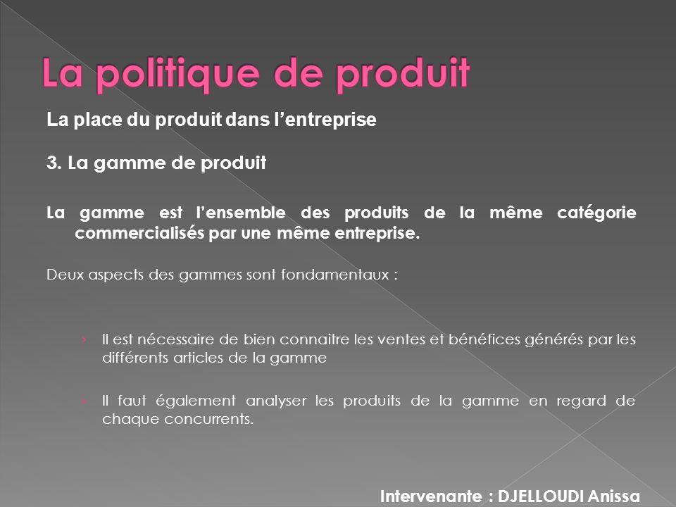 3. La gamme de produit La gamme est lensemble des produits de la même catégorie commercialisés par une même entreprise. Deux aspects des gammes sont f