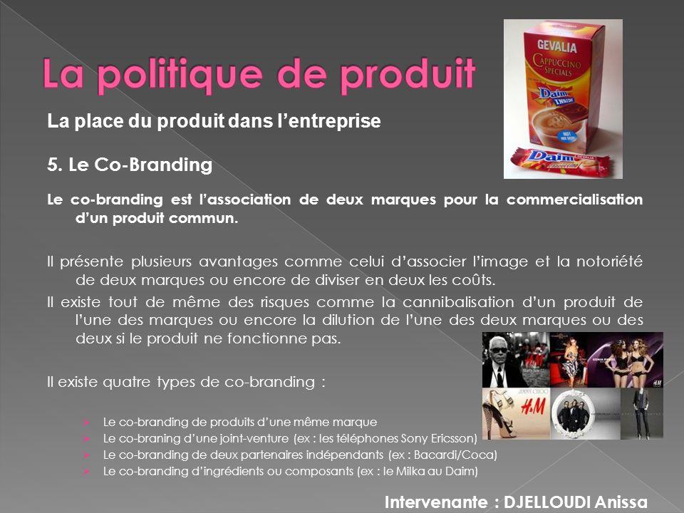 5. Le Co-Branding Le co-branding est lassociation de deux marques pour la commercialisation dun produit commun. Il présente plusieurs avantages comme