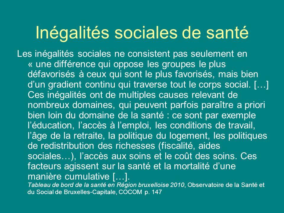 Inégalités sociales de santé Les inégalités sociales ne consistent pas seulement en « une différence qui oppose les groupes le plus défavorisés à ceux