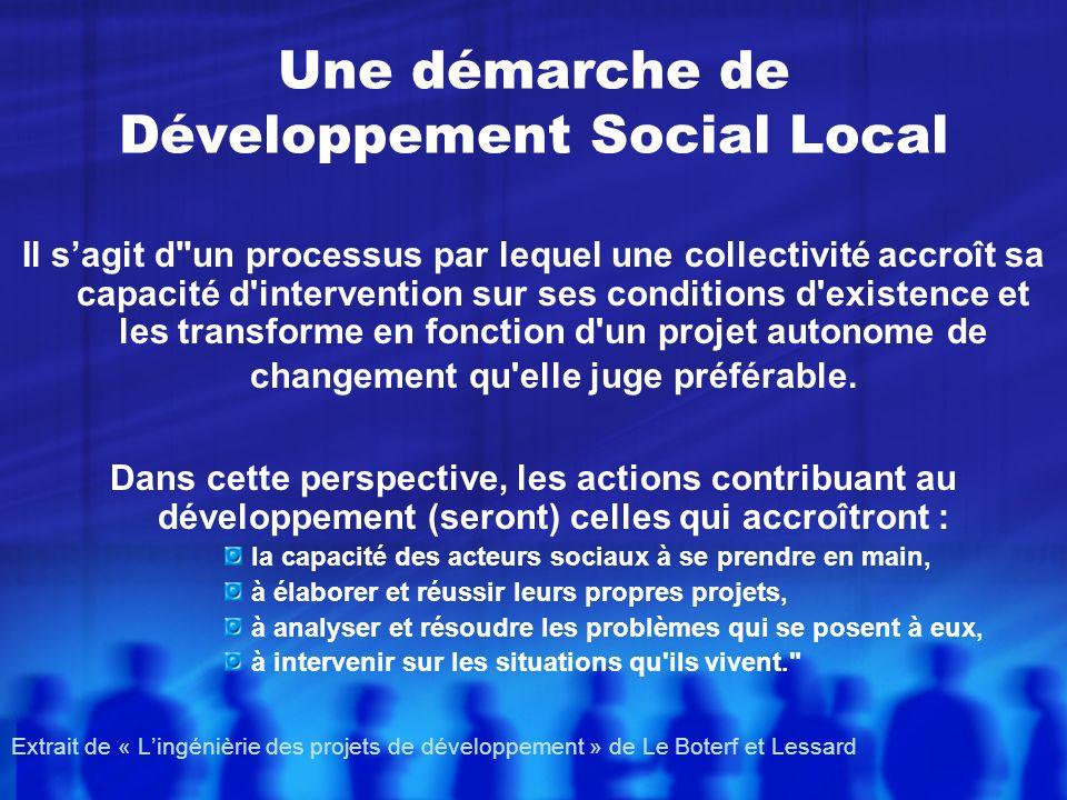 Une démarche de Développement Social Local Il sagit d un processus par lequel une collectivité accroît sa capacité d intervention sur ses conditions d existence et les transforme en fonction d un projet autonome de changement qu elle juge préférable.