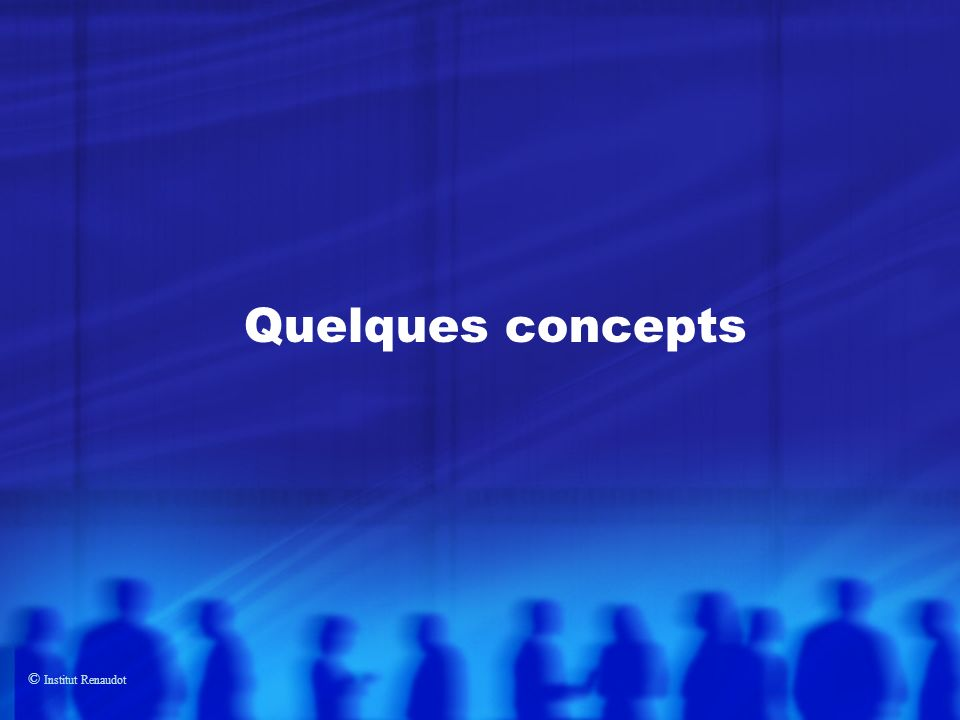 © Institut Renaudot Quelques concepts