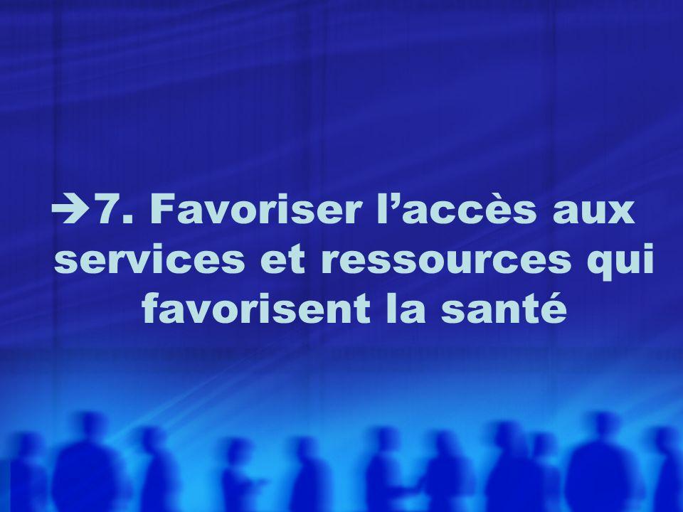 7. Favoriser laccès aux services et ressources qui favorisent la santé