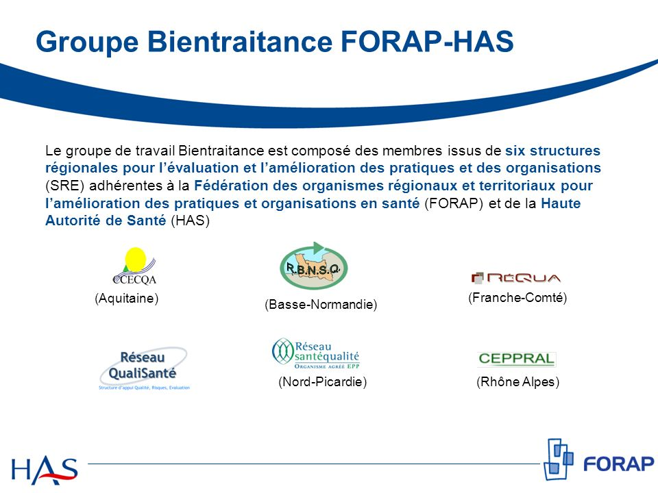 Groupe Bientraitance FORAP-HAS (Basse-Normandie) (Franche-Comté) (Aquitaine) (Rhône Alpes) (Nord-Picardie) Le groupe de travail Bientraitance est comp