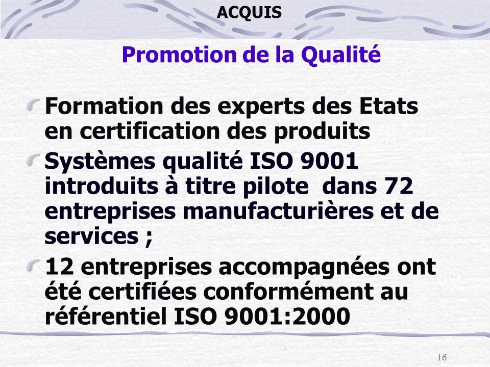 16 ACQUIS Promotion de la Qualité Formation des experts des Etats en certification des produits Systèmes qualité ISO 9001 introduits à titre pilote da