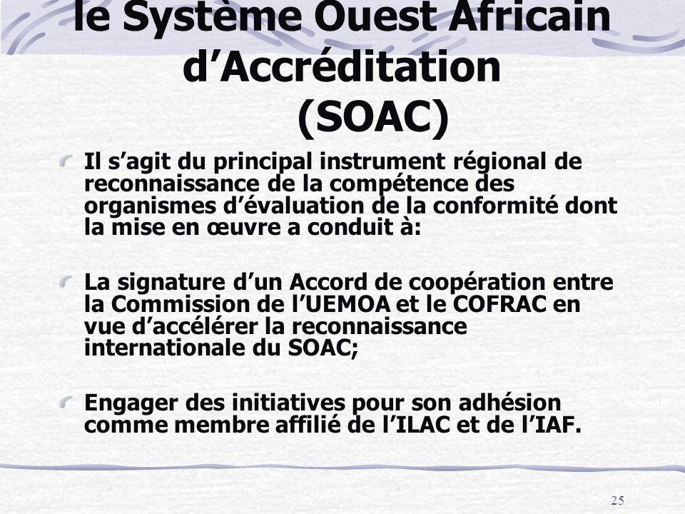 25 le Système Ouest Africain dAccréditation (SOAC) Il sagit du principal instrument régional de reconnaissance de la compétence des organismes dévalua
