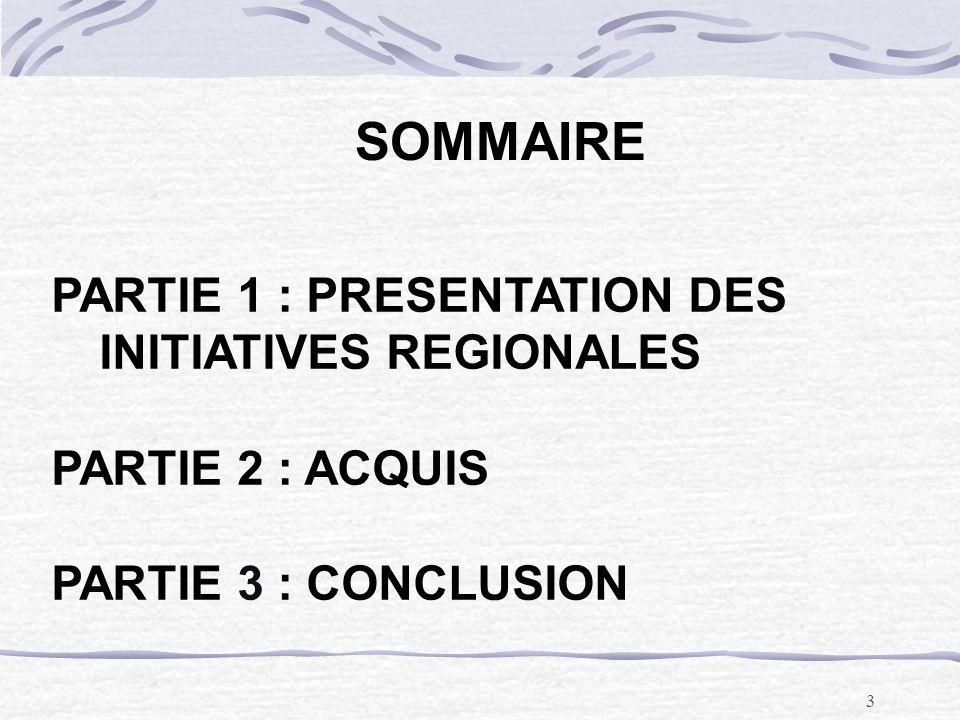 3 SOMMAIRE PARTIE 1 : PRESENTATION DES INITIATIVES REGIONALES PARTIE 2 : ACQUIS PARTIE 3 : CONCLUSION