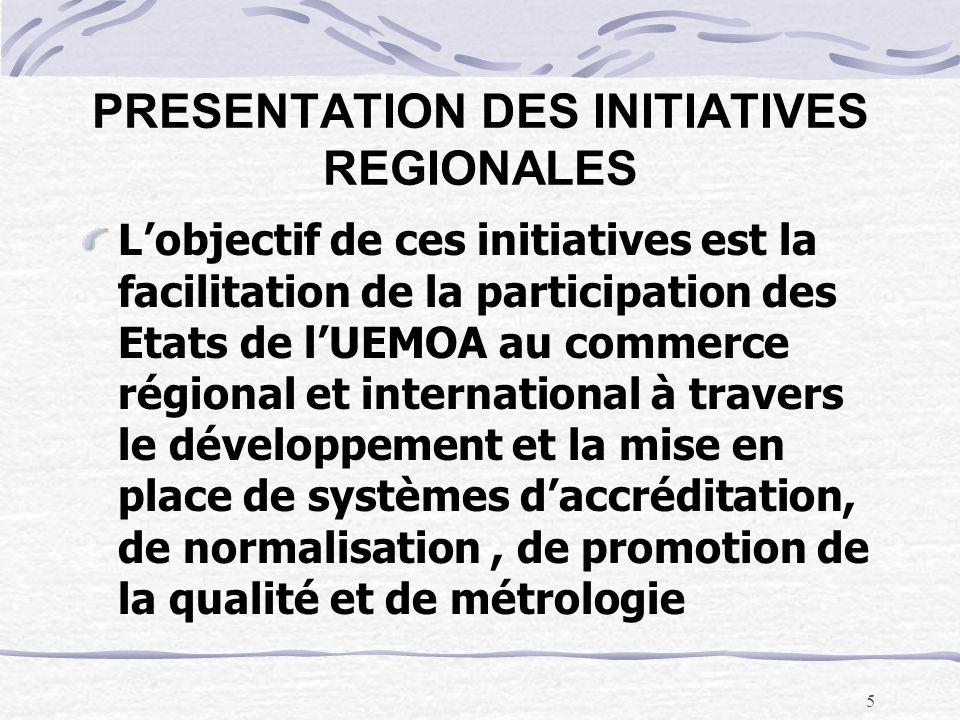 6 PRESENTATION DES INITIATIVES REGIONALES Sur le plan technique, il était prévu un renforcement des capacités techniques régionales et nationales dans tous les domaines de linfrastructure qualité dans les pays de lUEMOA.